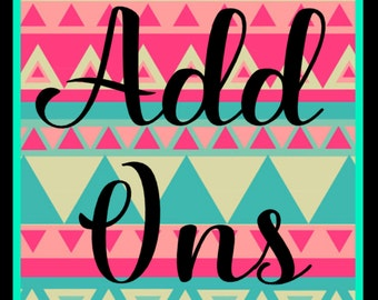 ADD ONS, add a name, number, customize your order even more!!