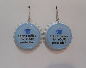 I drink Coffee for your protection Funny Coffee bottle cap earrings