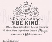 Have Courage, Be Kind, Cinderella, Princess Carriage, Where there is goodness there is Magic, Saying, Vinyl Decal, Wall lettering, Wall Art