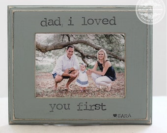 Frame for Dad Father Gift Picture Frame 5x7 Dad I Loved You First Quote from Daughter Father Daughter Gift Personalized Gift