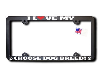 I Love My (Choose Breed of Dog - O-R)  License Frame