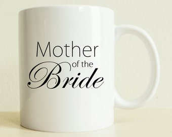 Mother of the Bride Mug | Coffee Mug | Bride Gifts | Woman Gift | Gift For Her | Mom Gift | Wedding Present | Wedding Favor Engagement