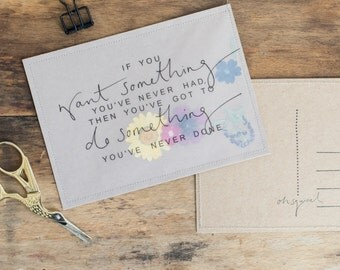 If You Want Something You've Never Had, You've Got to Do Something You've Never Done - Handmade Pressed Floral Stitched Postcard / Print
