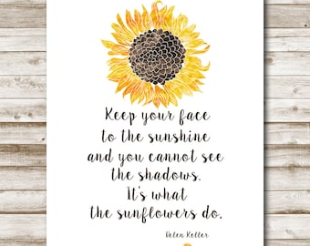 Sunflower Printable Helen Keller Quote 5x7 8x10 11x14 Keep Your Face To The Sunshine Print Sunflower Inspirational Quote