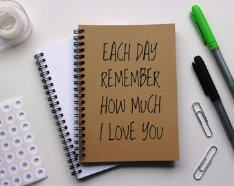Each Day Remember How Much I Love You - 5 x 7 journal