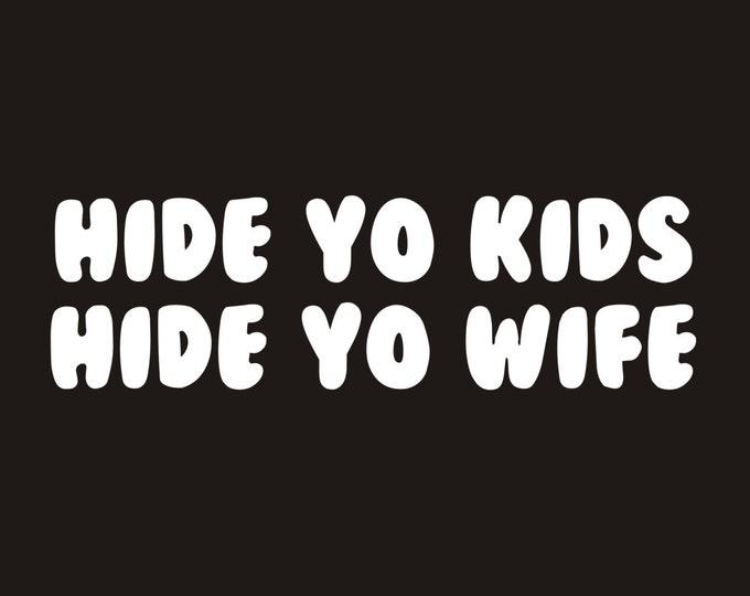 Hide yo kids hide yo wife decal, funny hide yo kids decal, hide yo kids, hide yo wife, hide yo kids sticker, funny hide your kids, decals