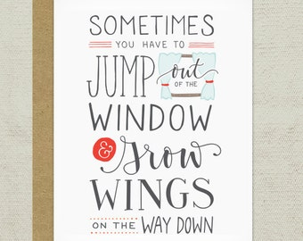 Sometimes You Have to Jump Out of the Window and Grow Wings on the Way Down Greeting Card