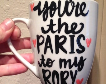 You're the Paris to my Rory  Gilmore   obsessed- lorelai- rory- Gilmore Girls coffee mug- Gilmore Girl - Paris- cute gift
