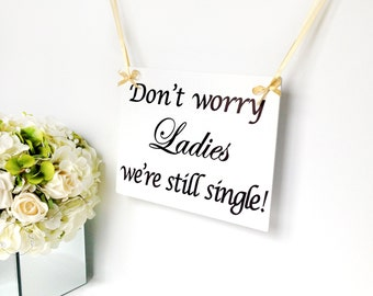Page boys wedding plaque Don't worry ladies We're still single! Ring barer sign Humorous Funny sign Wedding photo prop Wedding keepsake