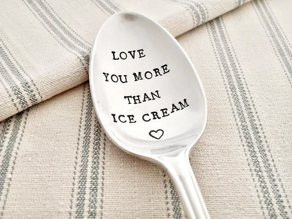 I Love You More Than Ice Cream: Love You More Than Ice Cream. Hand Stamped Vintage Spoon