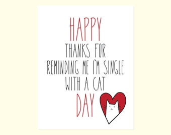 Anti-Valentines Day Card. Funny Friend Valentines Card. Happy (Thanks For Reminding Me I'm Single With A Cat) Day!
