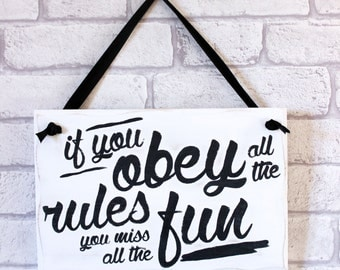 Inspirational wooden plaque, birthday gift, home decor, motivational wooden sign, If you obey all the rules you miss all the fun