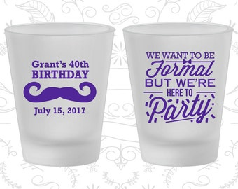 40th Birthday Frosted Shot Glasses, Mustache Birthday, Formal but here to party, Birthday Frosted Shot Glass (20131)