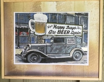 Prohibition After Party Mixed Media piece. 8x9.75   Happy Days are Beer Again