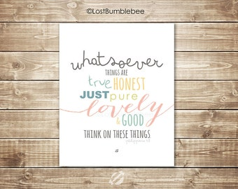 Printable Bible Verse Whatsoever things are true, honest, just, pure, lovely and Good think on those things. Bible Verse Philippians 4:8