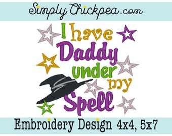 Embroidery Design - I Have Daddy Under My Spell - Witch Hat - Halloween Embroidery Saying - For 4x4 and 5x7 Hoops