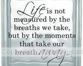 Life is not measured by the breaths we take... - Love and Family Vinyl Lettering for Glass ...