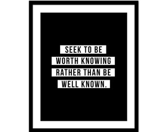 Seek to be Worth Knowing Rather Than Be Well Known - Inspirational Print - Black and White - Typography Print