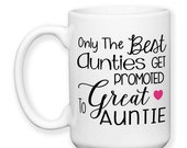 SALE Only The Best Aunties Get Promoted To Great Auntie, Auntie Gift, Baby Announcement, Auntie Mug, 15 oz Coffee Mug Dishwasher Safe