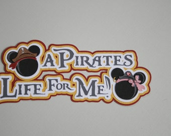 Disney - A Pirate's Life for Me - Die Cut Paper Pieced Title for Scrapbook Pages - Pirate - Mickey - Minnie - Pirates in the Caribbean
