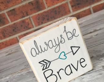 Always Be Brave Mini Wood Sign, Shelf Sitter, Inspirational Quotes, Nursery Decor, Kids Room Decor, Gift For Her, Gift For Him, Wood Arrow