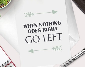 "Funny Greeting Card-Motivation Card ""When Nothing Goes Right"" Thinking Of You-Keep Going Notecard-Inspirational Art Print-Encouragement"