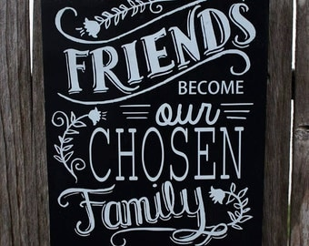Friends become our chosen family wooden sign. Great addition to your home decor! Gift for a friend