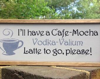Cafe Mocha Sign. Funny Latte Sign. I'll Have a Cafe Mocha Vodka Valium Latte To Go Please.