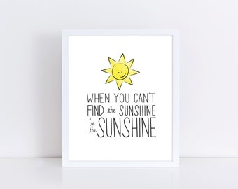 When You Can't Find Sunshine Be The Sunshine | Download | Inspirational Quote