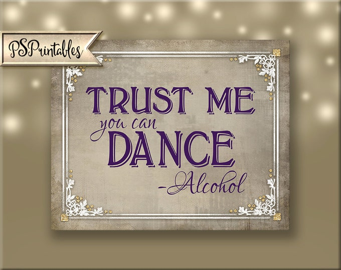 Bar Sign - Trust me, you can dance, Alcohol Sign, Printable Wedding Sign, DIY Printable Poster, Instant Download - Old Lace Collection