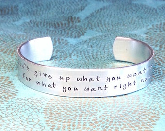 Fitness Jewelry |  Weight loss | be strong | Don't give up what you want most, for what you want right now. - Custom Hand Stamped Bracelet