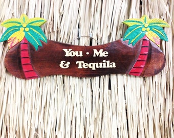 You, Me and Tequila Wood Sign