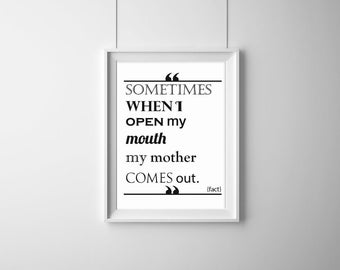Sometimes When I Open My Mouth My Mother Comes out Typography Print.