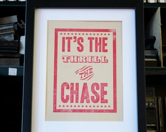Hand Letterpressed Print | Thrill of the Chase