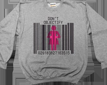 Don't Objectify -- Adult Sweatshirt