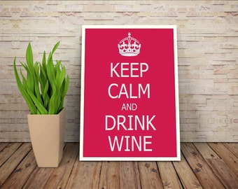 Custom Keep Calm And Drink Wine Poster Design Print Sign