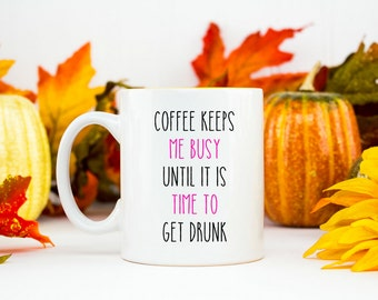 Coffee keeps me busy until it is time to get drunk mug 11oz funny work mug