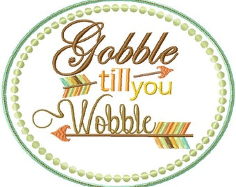 Machine Embroidery Design - Gobble Till You Wobble - comes in 3 sizes