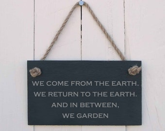 Slate Hanging Sign 'we come from the earth, we return to the earth, and in between, we garden' (SR462)