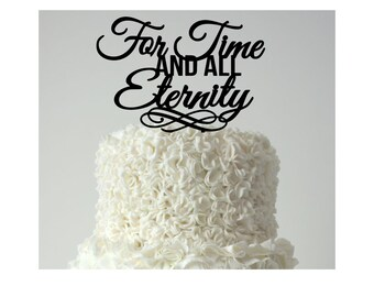 """Wedding Cake Topper """"For Time and All Eternity"""""""