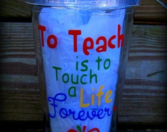 To Teach is to Touch a Life Forever Cup, Teacher Gift, Personalized Teacher Cup, Gifts for teacher, Handmade Teacher gift, Teacher