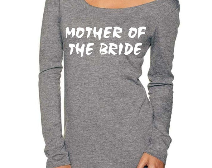 MOther of The Bride Wide Neck Shirt -  long sleeve shirt - white letters - mother of the bride gift