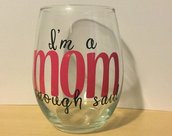 I'm a mom enough said wine glass - Mother's Day gift - 21 oz wine glass