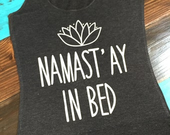 Namastay in Bed Workout Tank / Fitness Tank