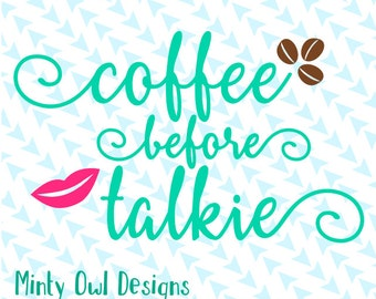 Cricut SVG - Coffee Before Talkie SVG Cut File - Coffee Lover - Coffee Obsessed - No Talkie - Silhouette - Die Cut