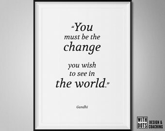 Gandhi Quote - You must be the change you wish to see in the world - Printable Poster - A3