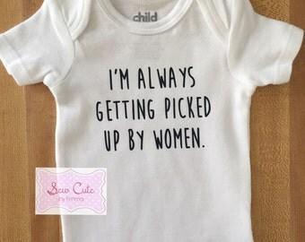 Funny boy Onesie Bodysuit, boy shirt, baby boy, humorous, I'm Always Getting Picked Up By Women