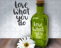 Love What You Do | 17oz Laser Etched Recycled Spanish Green Glass Bottle or Vase