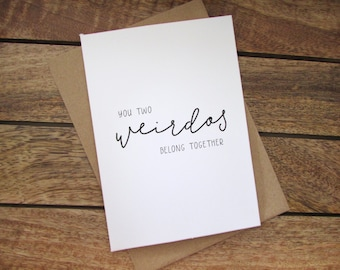 Wedding Card | Congrats Card | Congrats on Getting Engaged Card | You Two Weirdos | Engagement Card | Funny Card | Folded A6 Card & Envelope