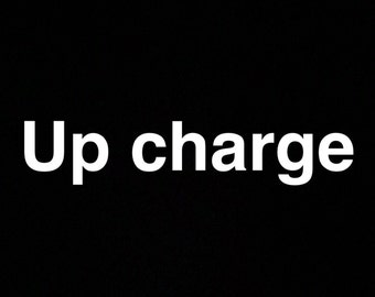 Bigger size up charge fee!